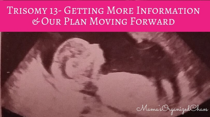Trisomy 13- Getting More Information & Our Plan Moving Forward