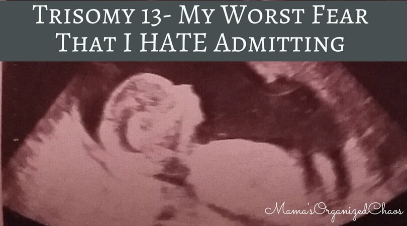 Trisomy 13- my worst fear that I hate admitting and why we are leaning towards termination for medical reasons.