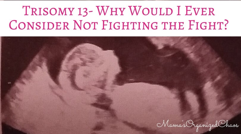 Our baby's trisomy 13 diagnosis- why we are strongly considering termination for medical reasons.