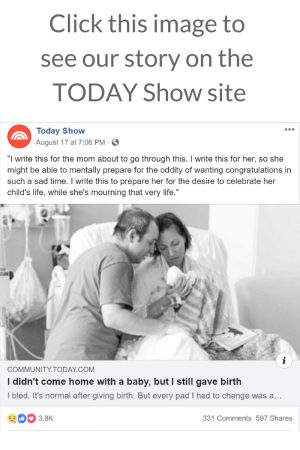 April Rey's story on the Today show- termination for medical reasons. I didn't come home with a baby, but I still gave birth. Trisomy 13.