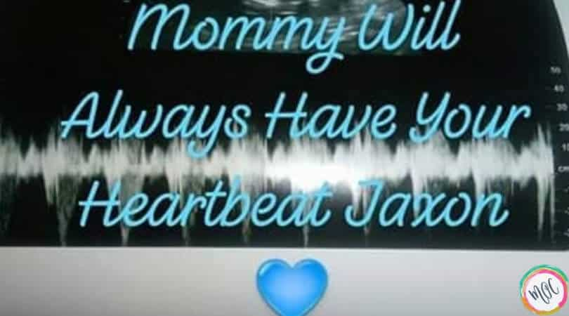 "ultrasound heartbeat picture with text ""mommy will always have your heartbeat jaxon"""