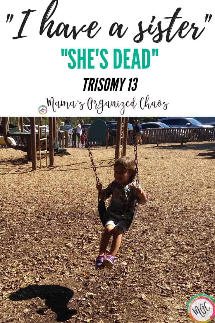 """""""I have a sister she's dead- trisomy 13"""""""